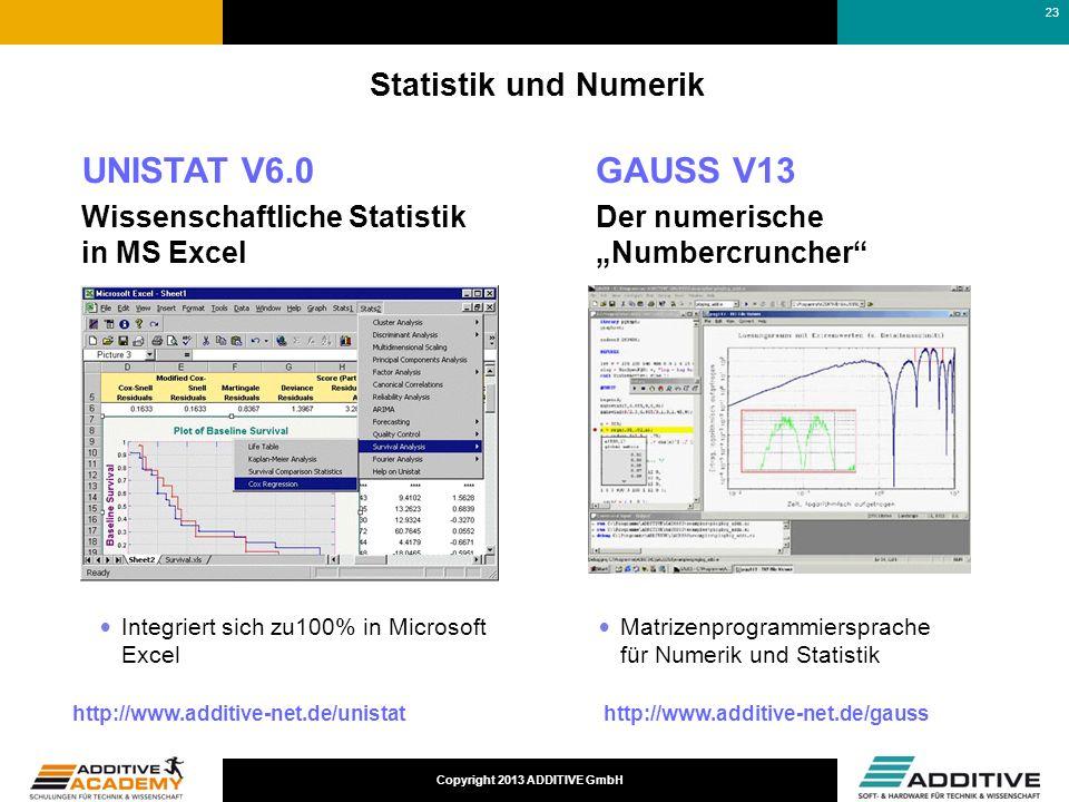Copyright 2013 ADDITIVE GmbH Statistik und Numerik http://www.additive-net.de/unistat http://www.additive-net.de/gauss GAUSS V13 Der numerische Number