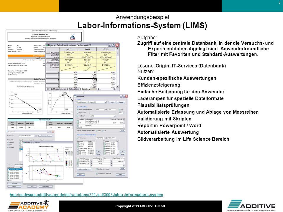 Copyright 2013 ADDITIVE GmbH Anwendungsbeispiel Labor-Informations-System (LIMS) Aufgabe: Zugriff auf eine zentrale Datenbank, in der die Versuchs- un