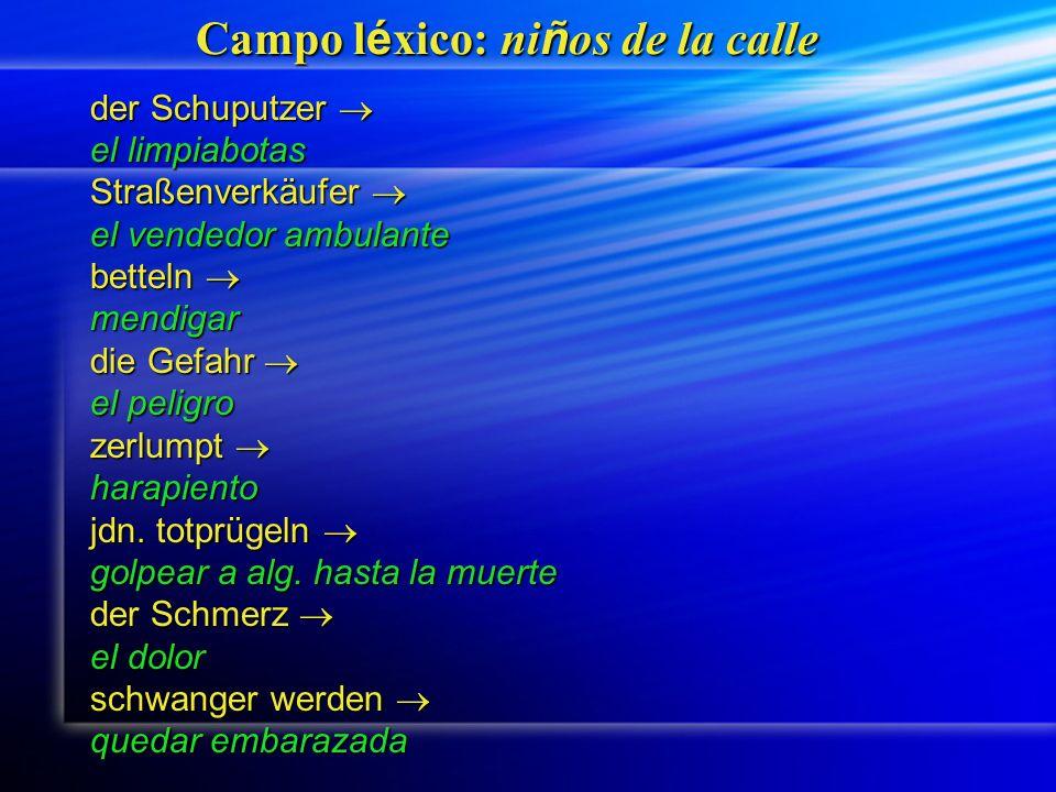 Campo l é xico: ni ñ os de la calle der Schuputzer der Schuputzer el limpiabotas Straßenverkäufer Straßenverkäufer el vendedor ambulante betteln bette