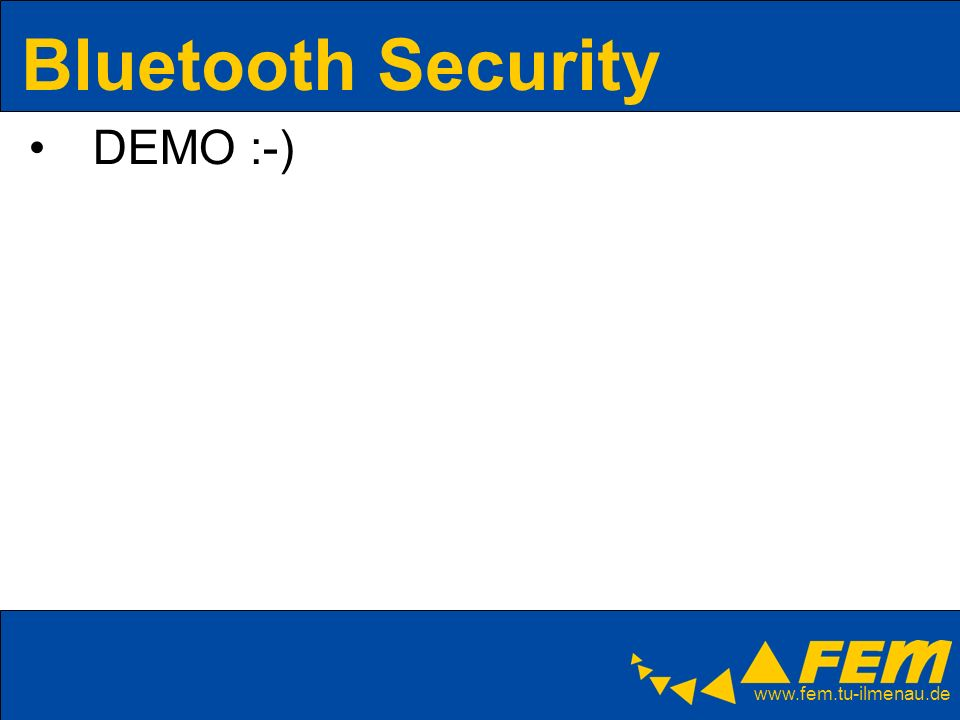 www.fem.tu-ilmenau.de Bluetooth Security DEMO :-)