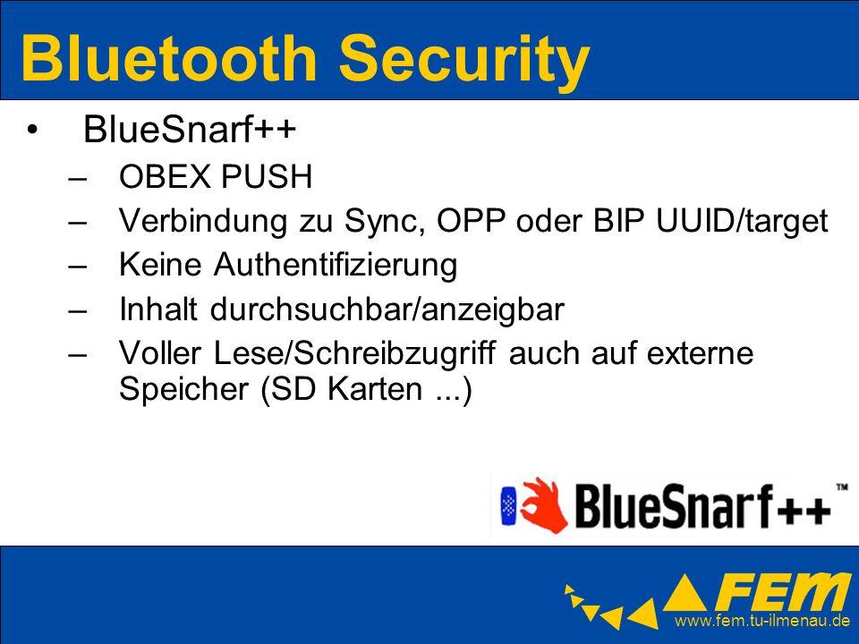 www.fem.tu-ilmenau.de Bluetooth Security BlueSnarf++ –OBEX PUSH –Verbindung zu Sync, OPP oder BIP UUID/target –Keine Authentifizierung –Inhalt durchsu
