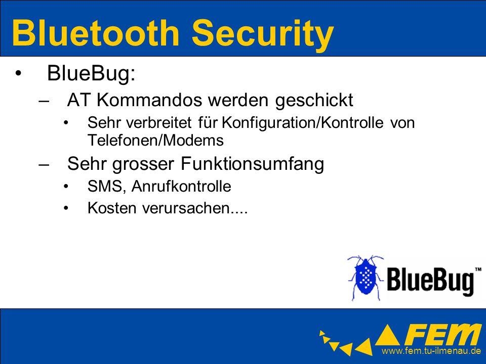 www.fem.tu-ilmenau.de Bluetooth Security BlueBug: –AT Kommandos werden geschickt Sehr verbreitet für Konfiguration/Kontrolle von Telefonen/Modems –Seh