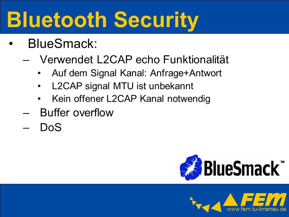 www.fem.tu-ilmenau.de Bluetooth Security BlueSmack: –Verwendet L2CAP echo Funktionalität Auf dem Signal Kanal: Anfrage+Antwort L2CAP signal MTU ist un