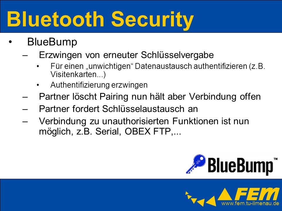 www.fem.tu-ilmenau.de Bluetooth Security BlueBump –Erzwingen von erneuter Schlüsselvergabe Für einen unwichtigen Datenaustausch authentifizieren (z.B.