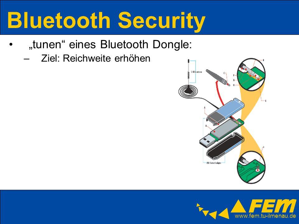 www.fem.tu-ilmenau.de Bluetooth Security tunen eines Bluetooth Dongle: –Ziel: Reichweite erhöhen