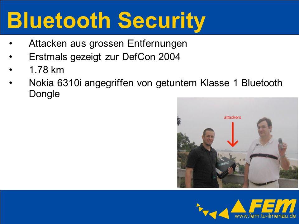 www.fem.tu-ilmenau.de Bluetooth Security Attacken aus grossen Entfernungen Erstmals gezeigt zur DefCon 2004 1.78 km Nokia 6310i angegriffen von getunt