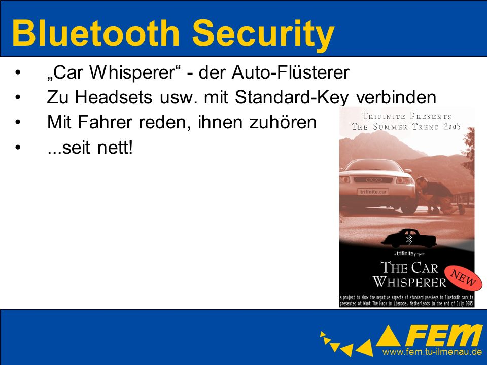 www.fem.tu-ilmenau.de Bluetooth Security Car Whisperer - der Auto-Flüsterer Zu Headsets usw. mit Standard-Key verbinden Mit Fahrer reden, ihnen zuhöre