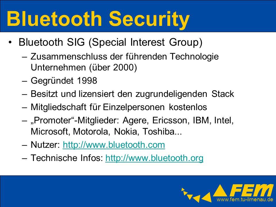 www.fem.tu-ilmenau.de Bluetooth Security Bluetooth SIG (Special Interest Group) –Zusammenschluss der führenden Technologie Unternehmen (über 2000) –Ge