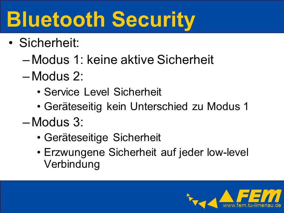 www.fem.tu-ilmenau.de Bluetooth Security Sicherheit: –Modus 1: keine aktive Sicherheit –Modus 2: Service Level Sicherheit Geräteseitig kein Unterschie