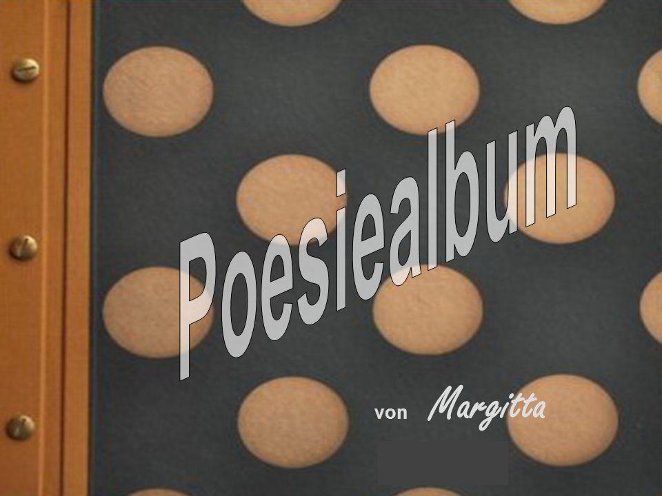Auf den folgenden Seiten möchte ich einer schönen, alten Sitte huldigen, die sich in den letzten Jahren wieder einer gewissen Renaissance erfreut, nämlich dem Poesiealbum Viel Spaß beim Lesen wünscht Margitta 211142584/13 popcorn-fun.de