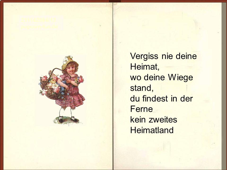 Vergiss nie deine Heimat, wo deine Wiege stand, du findest in der Ferne kein zweites Heimatland 211142584/13 popcorn-fun.de