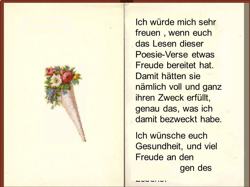 211142584/13 popcorn-fun.de Ich würde mich sehr freuen, wenn euch das Lesen dieser Poesie-Verse etwas Freude bereitet hat. Damit hätten sie nämlich vo