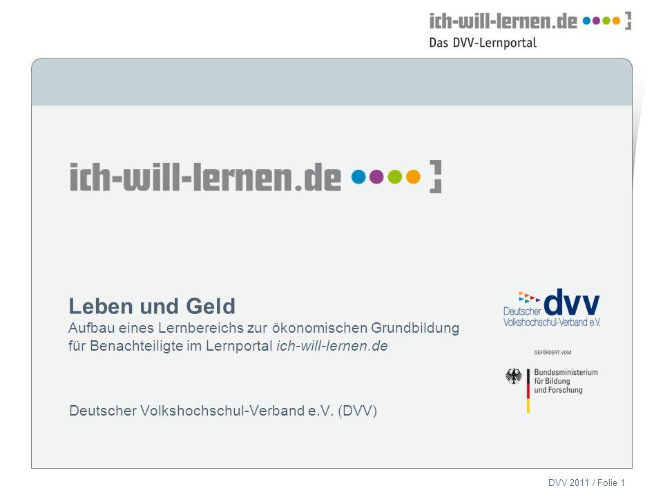 DVV 2011 / Folie 1 Leben und Geld Aufbau eines Lernbereichs zur ökonomischen Grundbildung für Benachteiligte im Lernportal ich-will-lernen.de Deutsche