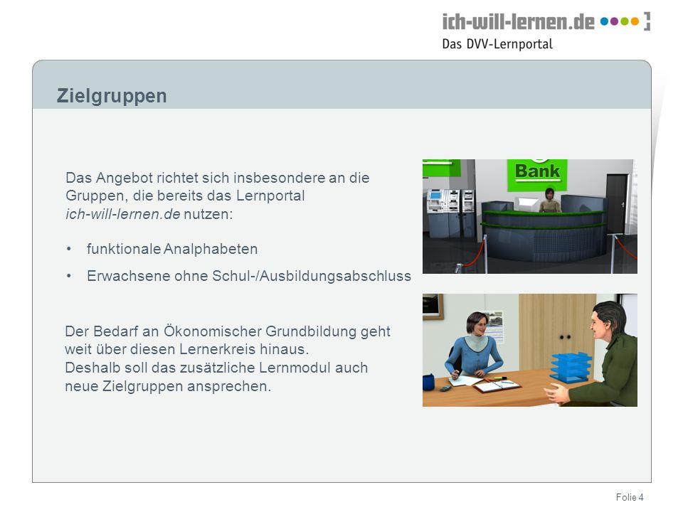 Folie 4 Zielgruppen Das Angebot richtet sich insbesondere an die Gruppen, die bereits das Lernportal ich-will-lernen.de nutzen: funktionale Analphabet