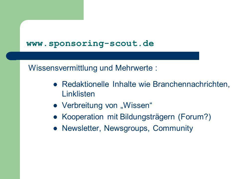 www.sponsoring-scout.de Wissensvermittlung und Mehrwerte : Redaktionelle Inhalte wie Branchennachrichten, Linklisten Verbreitung von Wissen Kooperatio