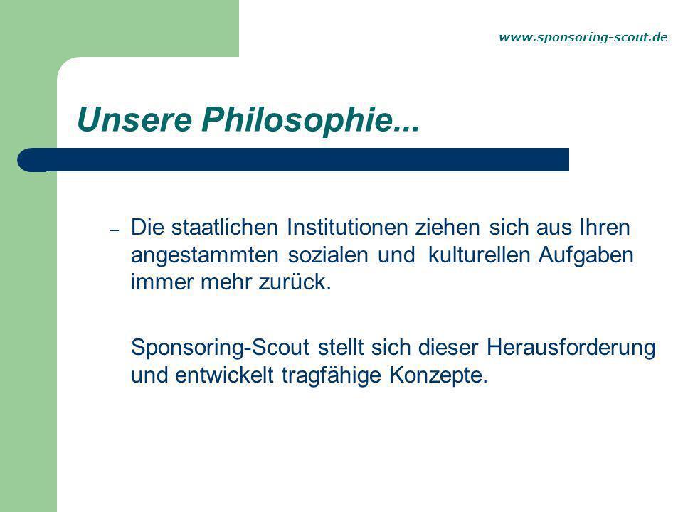 Unsere Philosophie... – Die staatlichen Institutionen ziehen sich aus Ihren angestammten sozialen und kulturellen Aufgaben immer mehr zurück. Sponsori