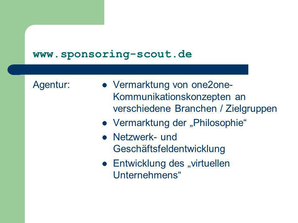 www.sponsoring-scout.de Agentur: Vermarktung von one2one- Kommunikationskonzepten an verschiedene Branchen / Zielgruppen Vermarktung der Philosophie N