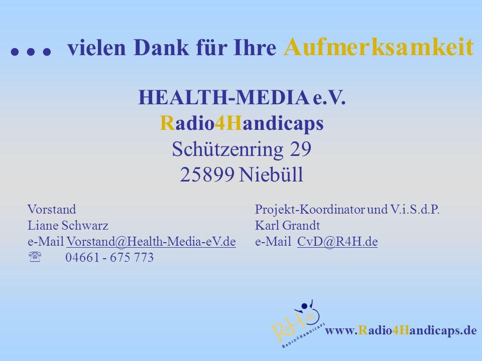 www.Radio4Handicaps.de HEALTH-MEDIA e.V. Radio4Handicaps Schützenring 29 25899 Niebüll VorstandProjekt-Koordinator und V.i.S.d.P. Liane Schwarz Karl G