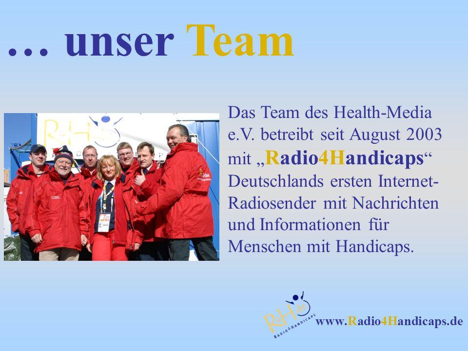 Das Team des Health-Media e.V. betreibt seit August 2003 mit Radio4Handicaps Deutschlands ersten Internet- Radiosender mit Nachrichten und Information