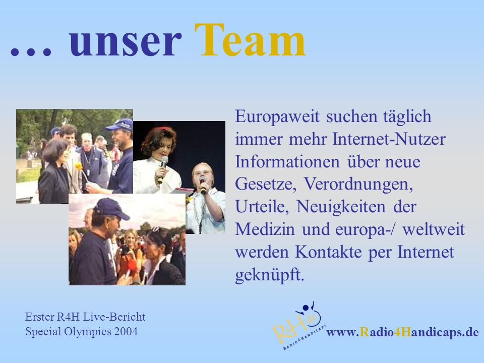 www.Radio4Handicaps.de … unser Team Gemessen an der Zahl der Gesamtbevölkerung steigt die Zahl der Mitmenschen mit Handicaps deutlich immer stärker an.