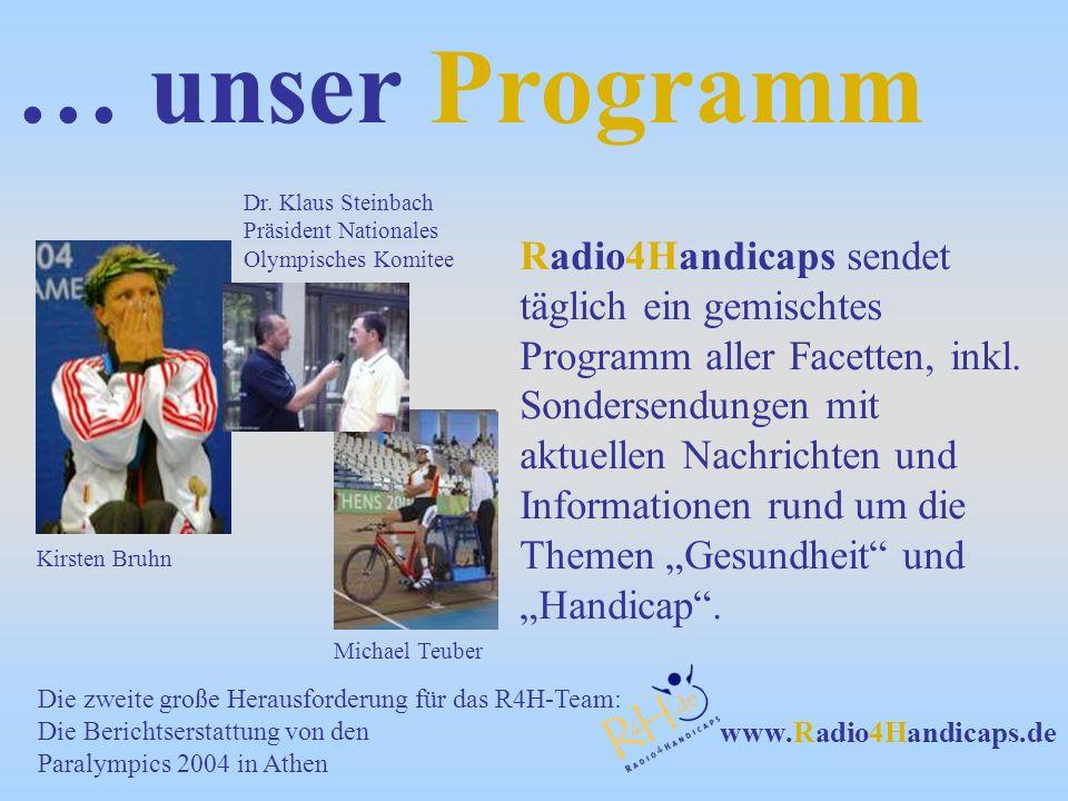 www.Radio4Handicaps.de Schwerpunkte dieser Sendungen sind Nachrichten, Berichte, Interviews, Diskussionen, Tipps zu Themen aller Art sowie Gespräche mit Sportlern, Prominenten, den Verantwortlichen in Vereinen und Verbänden u.v.a.m.