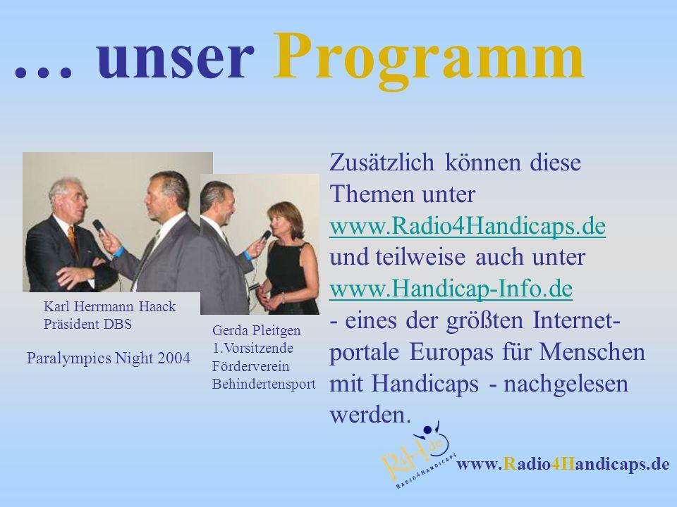 www.Radio4Handicaps.de … unser Programm Zusätzlich können diese Themen unter www.Radio4Handicaps.de www.Radio4Handicaps.de und teilweise auch unter www.Handicap-Info.de www.Handicap-Info.de - eines der größten Internet- portale Europas für Menschen mit Handicaps - nachgelesen werden.