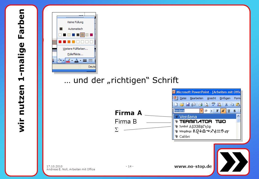 www.no-stop.de 17.10.2010 Andreas E. Noll, Arbeiten mit Office - 13 - Wer 1-malig auftritt, wird erkannt Es gibt nur 1 Logo 1 Schrift (na ja) 1 Farbzu