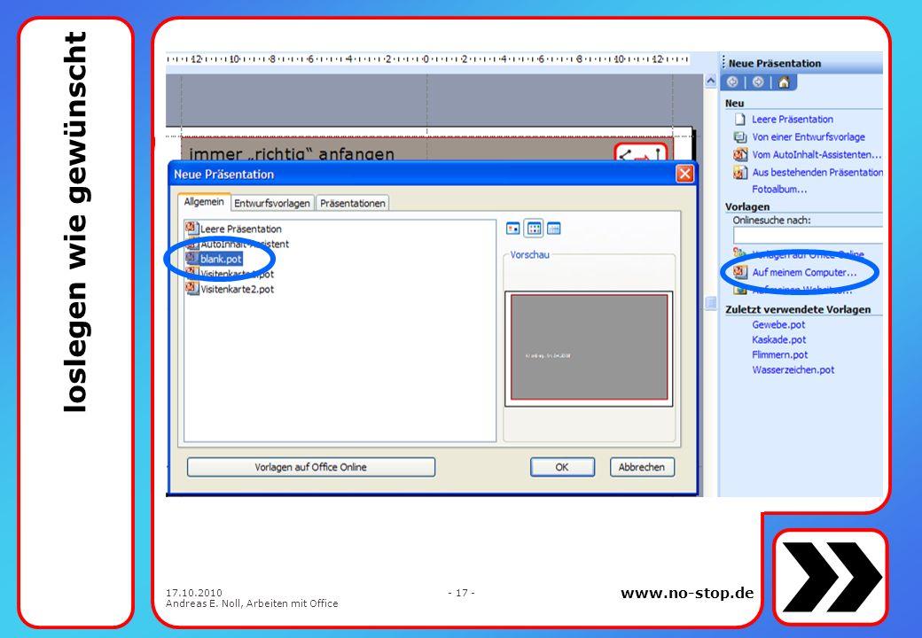 www.no-stop.de 17.10.2010 Andreas E. Noll, Arbeiten mit Office - 16 - vom Wert der Bulletpoints Keiner will langatmig lesen, dass der Vortragende sein