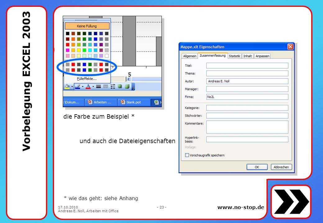 www.no-stop.de 17.10.2010 Andreas E. Noll, Arbeiten mit Office - 22 - … und in der Tabellenkalkulation ? … lassen sich auch die meisten Einstellungen