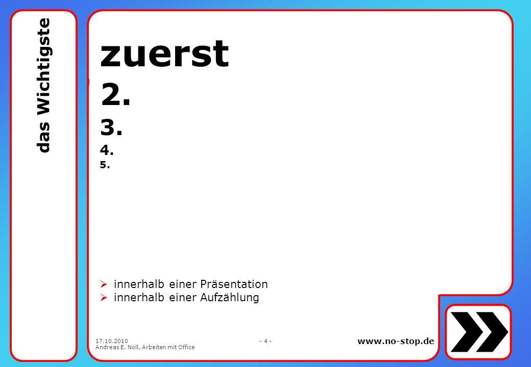 www.no-stop.de 17.10.2010 Andreas E. Noll, Arbeiten mit Office - 3 - Q² = inhaltliche Qualität X Qualität der Darbietung