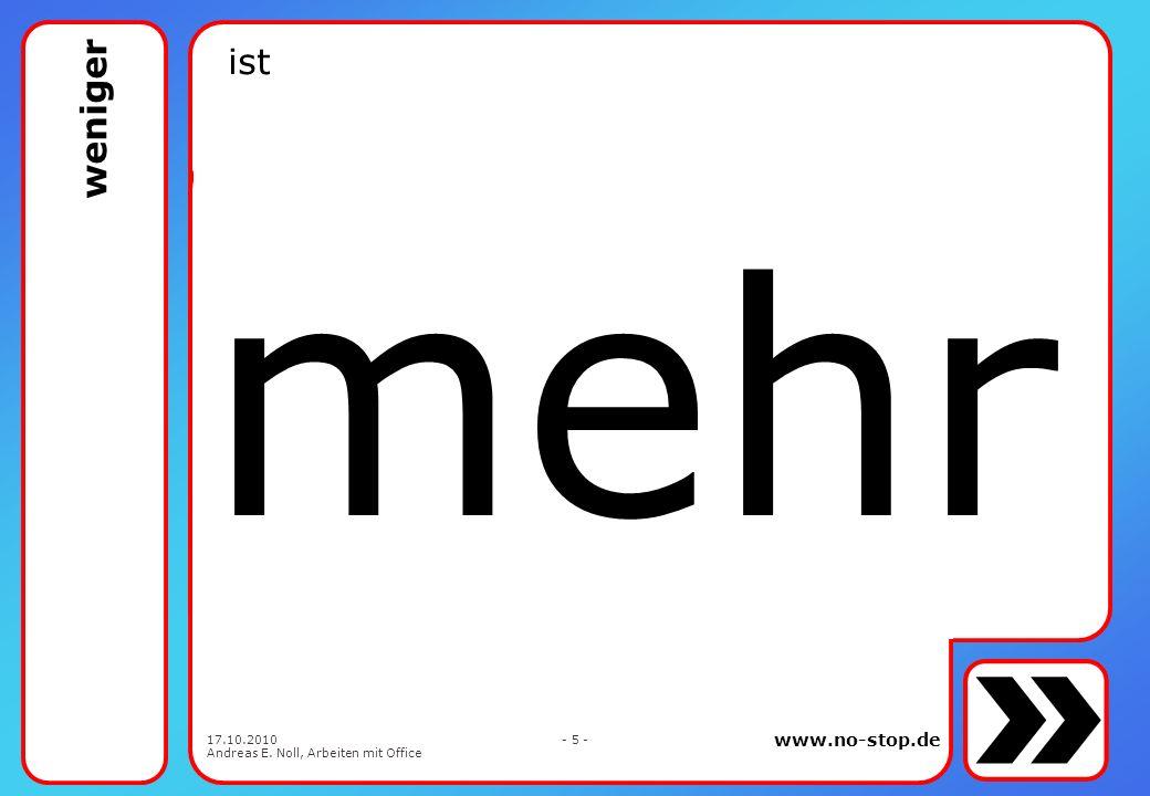 www.no-stop.de 17.10.2010 Andreas E. Noll, Arbeiten mit Office - 4 - das Wichtigste zuerst 2. 3. 4. 5. innerhalb einer Präsentation innerhalb einer Au