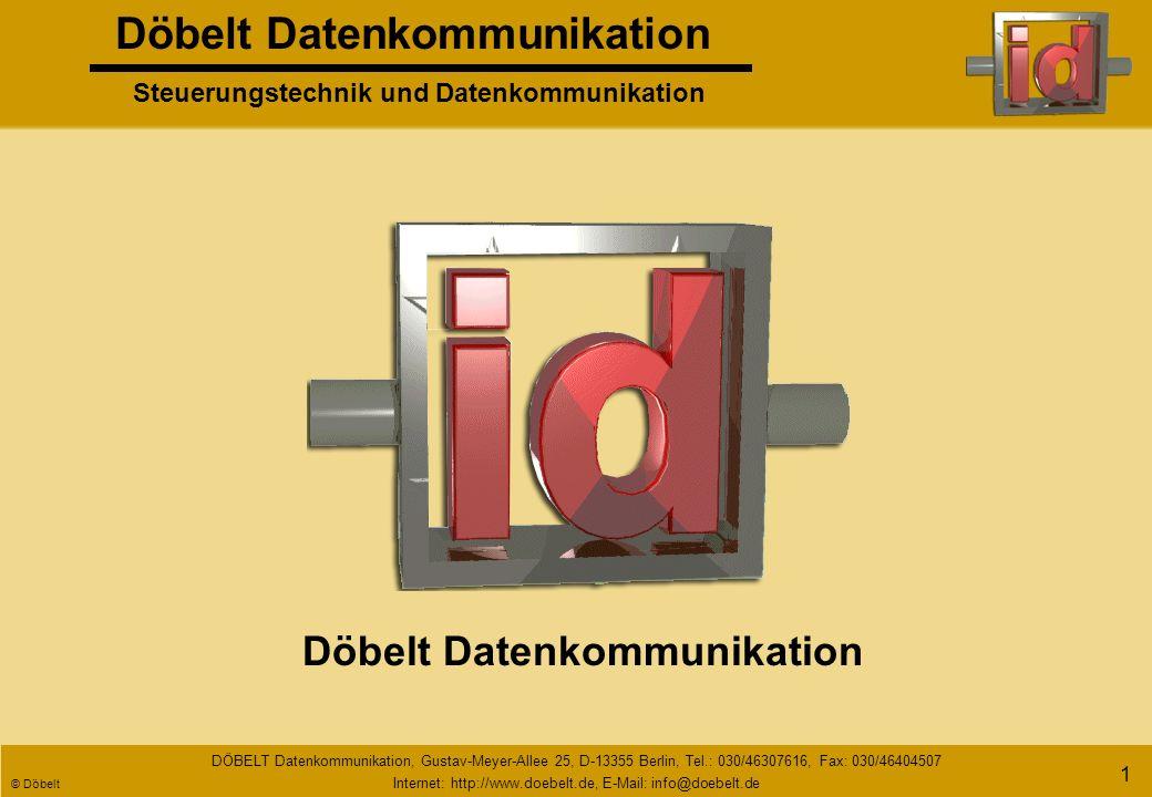 Döbelt Datenkommunikation Steuerungstechnik und Datenkommunikation DÖBELT Datenkommunikation, Gustav-Meyer-Allee 25, D-13355 Berlin, Tel.: 030/46307616, Fax: 030/46404507 Internet: http://www.doebelt.de, E-Mail: info@doebelt.de © Döbelt 21 Punkt - zu - Multipunkt - Verbindungen DxGO - Geräte Funkanbindung über GSM Funknetz DxGO DxGO - Zentrale DxGO analoge + digitale I/O DxGO analoge + digitale I/O Fremdsystem DxGODxGODxGODxGO