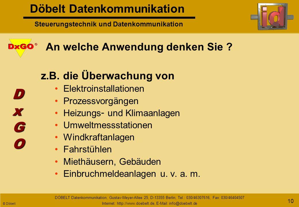 Döbelt Datenkommunikation Steuerungstechnik und Datenkommunikation DÖBELT Datenkommunikation, Gustav-Meyer-Allee 25, D-13355 Berlin, Tel.: 030/46307616, Fax: 030/46404507 Internet: http://www.doebelt.de, E-Mail: info@doebelt.de © Döbelt 9 Was DxGO noch kann .