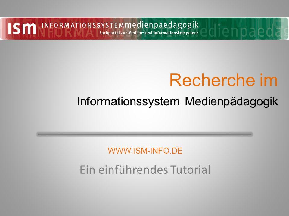 Recherche im Ein einführendes Tutorial Informationssystem Medienpädagogik WWW.ISM-INFO.DE
