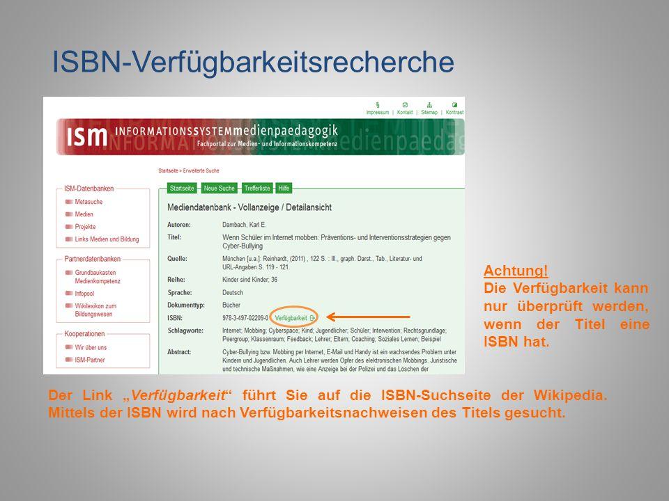 ISBN-Verfügbarkeitsrecherche Der Link Verfügbarkeit führt Sie auf die ISBN-Suchseite der Wikipedia. Mittels der ISBN wird nach Verfügbarkeitsnachweise