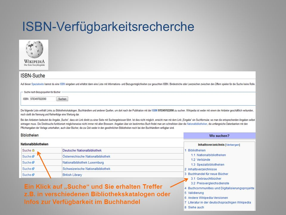 ISBN-Verfügbarkeitsrecherche Ein Klick auf Suche und Sie erhalten Treffer z.B. in verschiedenen Bibliothekskatalogen oder Infos zur Verfügbarkeit im B