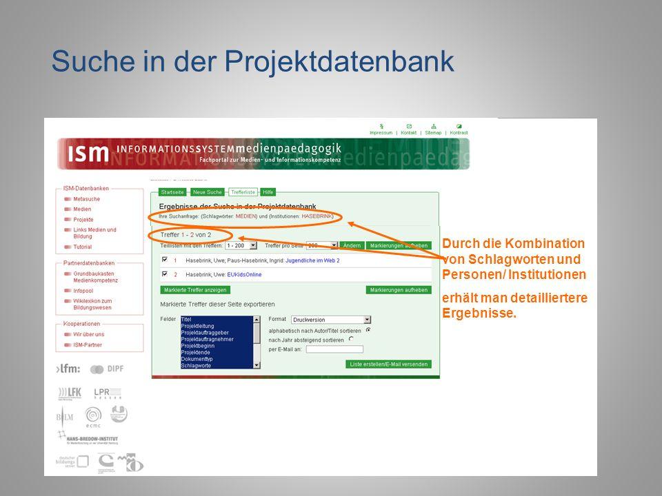 Suche in der Projektdatenbank Durch die Kombination von Schlagworten und Personen/ Institutionen erhält man detailliertere Ergebnisse.
