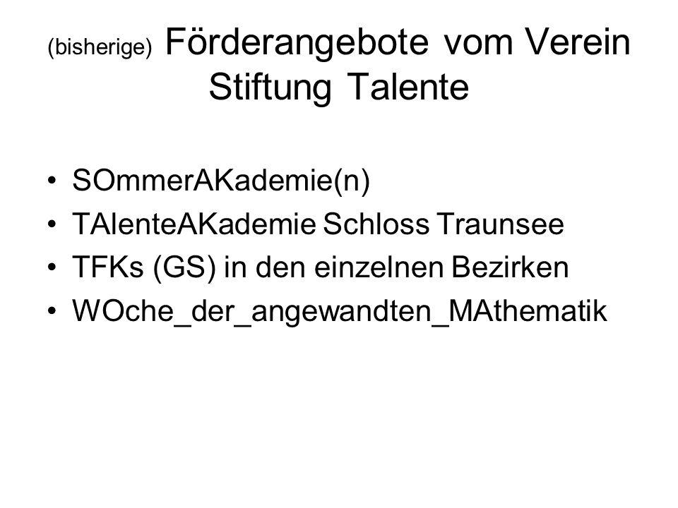 (bisherige) Förderangebote vom Verein Stiftung Talente SOmmerAKademie(n) TAlenteAKademie Schloss Traunsee TFKs (GS) in den einzelnen Bezirken WOche_de