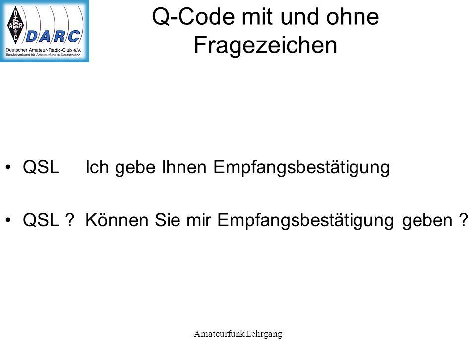 Amateurfunk Lehrgang Q-Code mit und ohne Fragezeichen QSL Ich gebe Ihnen Empfangsbestätigung QSL .