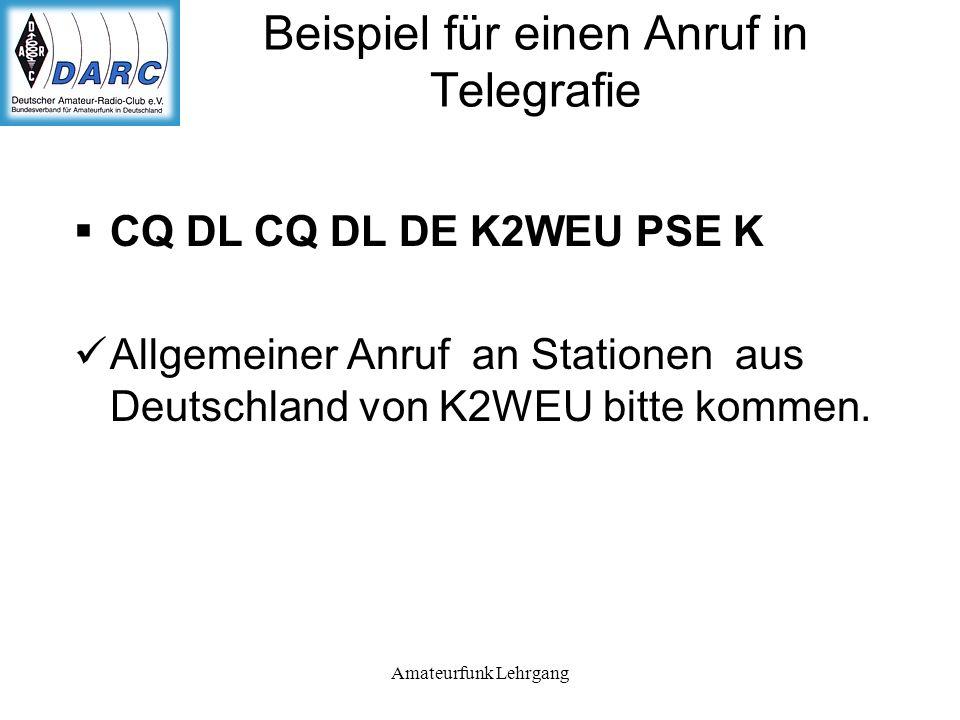 Amateurfunk Lehrgang Beispiel für einen Anruf in Telegrafie CQ DL CQ DL DE K2WEU PSE K Allgemeiner Anruf an Stationen aus Deutschland von K2WEU bitte kommen.