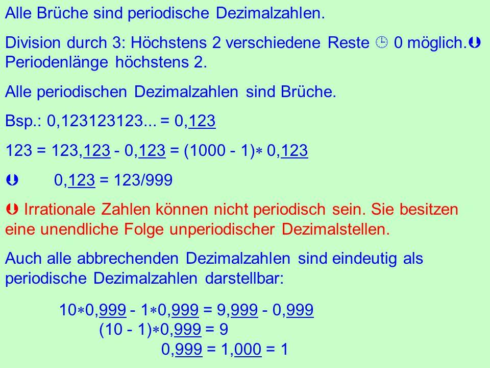 Alle Brüche sind periodische Dezimalzahlen. Division durch 3: Höchstens 2 verschiedene Reste 0 möglich. Periodenlänge höchstens 2. Alle periodischen D