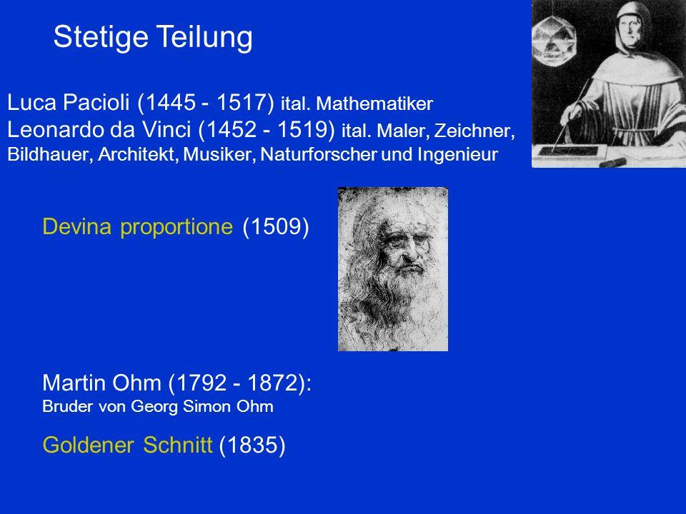 Martin Ohm (1792 - 1872): Bruder von Georg Simon Ohm Goldener Schnitt (1835) Luca Pacioli (1445 - 1517) ital. Mathematiker Leonardo da Vinci (1452 - 1