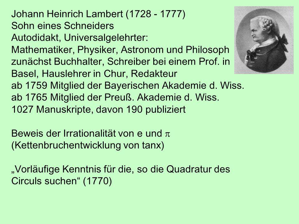 Johann Heinrich Lambert (1728 - 1777) Sohn eines Schneiders Autodidakt, Universalgelehrter: Mathematiker, Physiker, Astronom und Philosoph zunächst Bu