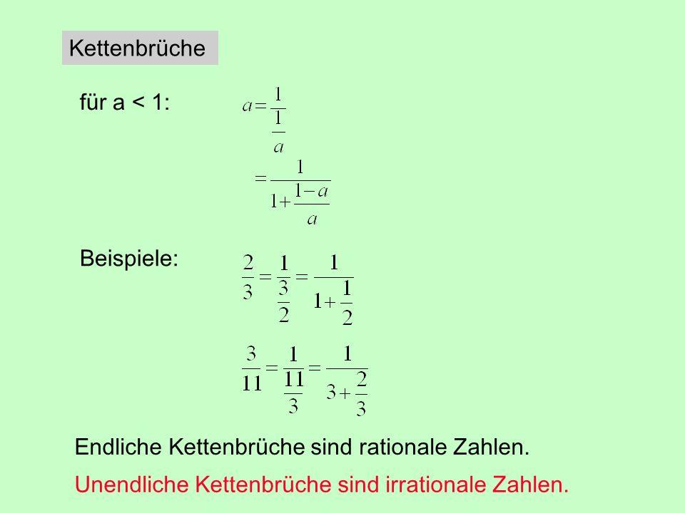 Kettenbrüche für a < 1: Beispiele: Endliche Kettenbrüche sind rationale Zahlen. Unendliche Kettenbrüche sind irrationale Zahlen.