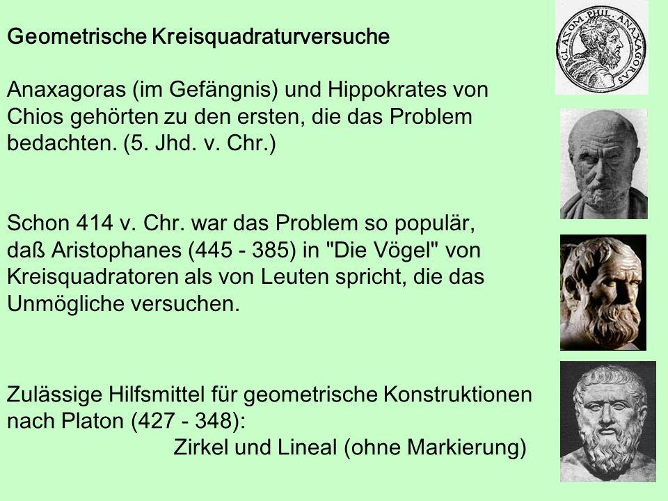 Geometrische Kreisquadraturversuche Anaxagoras (im Gefängnis) und Hippokrates von Chios gehörten zu den ersten, die das Problem bedachten. (5. Jhd. v.