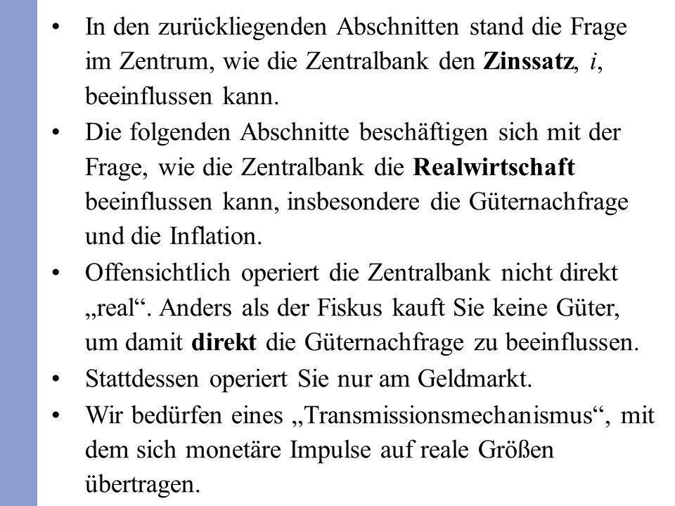 In den zurückliegenden Abschnitten stand die Frage im Zentrum, wie die Zentralbank den Zinssatz, i, beeinflussen kann. Die folgenden Abschnitte beschä