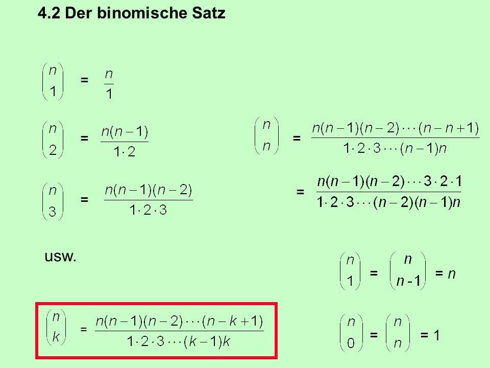 4.2 Der binomische Satz Die binomische Formel: (a + b) 2 = 1a 2 + 2ab + 1b 2 n! = 1 2 3 n 0! = 1 = = 1 = n= =