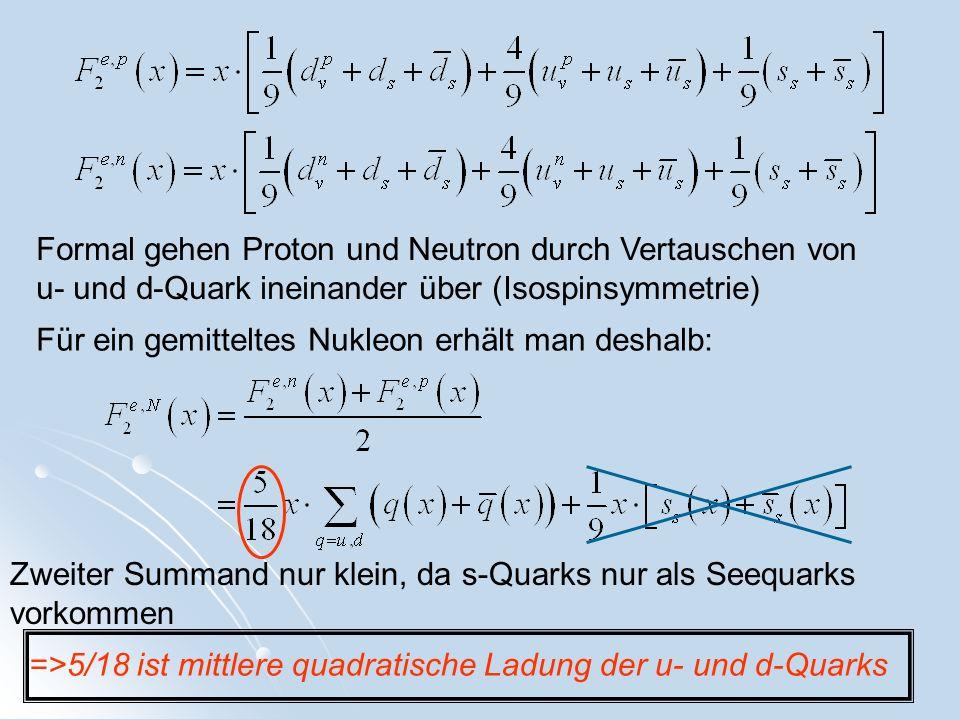 Formal gehen Proton und Neutron durch Vertauschen von u- und d-Quark ineinander über (Isospinsymmetrie) Für ein gemitteltes Nukleon erhält man deshalb
