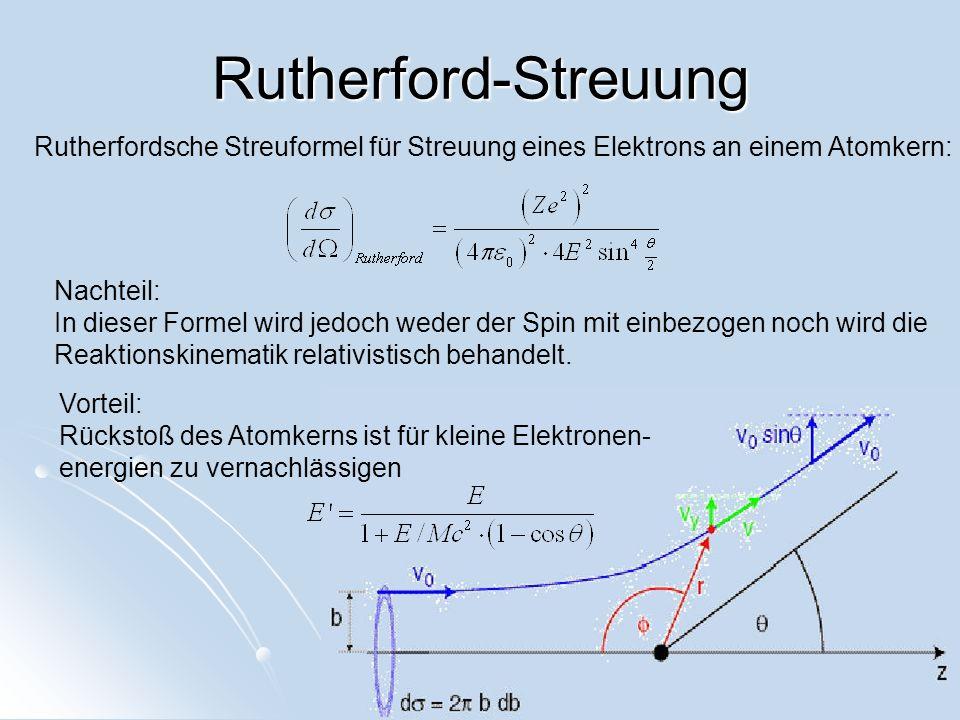 Rutherford-Streuung Rutherfordsche Streuformel für Streuung eines Elektrons an einem Atomkern: Nachteil: In dieser Formel wird jedoch weder der Spin m