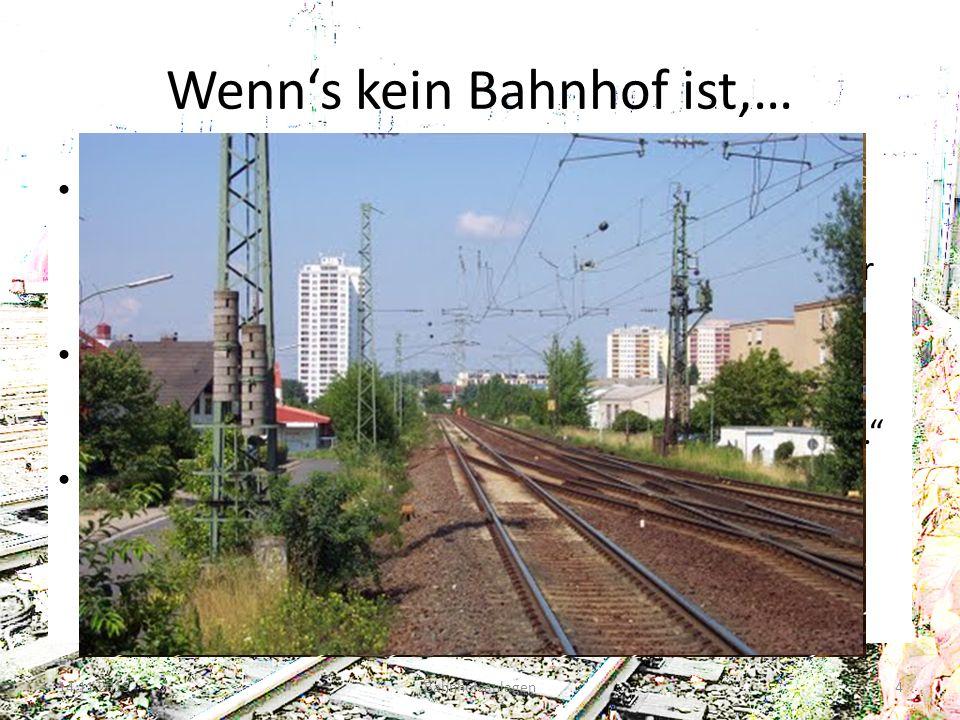 Wenns kein Bahnhof ist,… § 4 (2) Satz 2 EBO: Als Grenze zwischen den Bahnhöfen und der freien Strecke gelten im allgemeinen die Einfahrsignale oder Tr